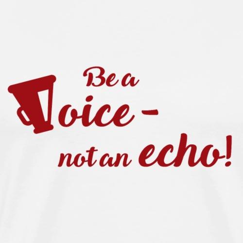Be a voice not an echo - Männer Premium T-Shirt