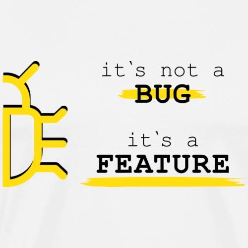 Its not a Bug its a Feature! - Männer Premium T-Shirt