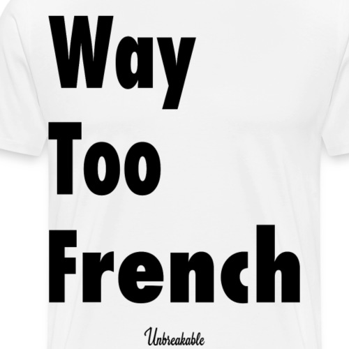 Way Too French - T-shirt Premium Homme