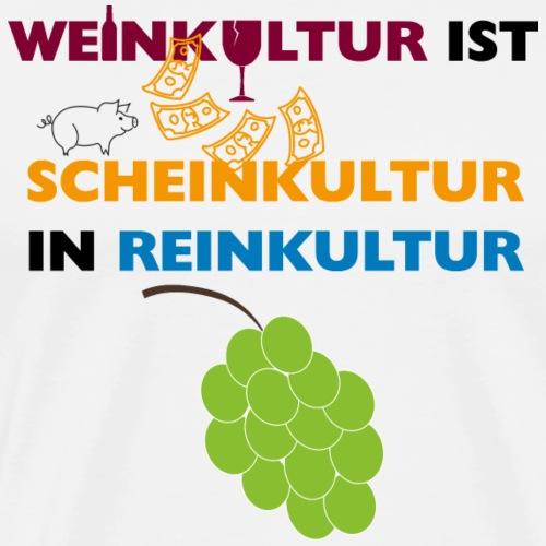 Weinkultur ist Scheinkultur in Reinkultur - Männer Premium T-Shirt