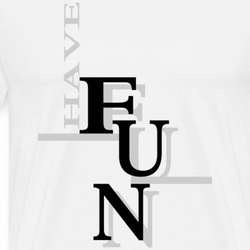 Have fun! - Men's Premium T-Shirt