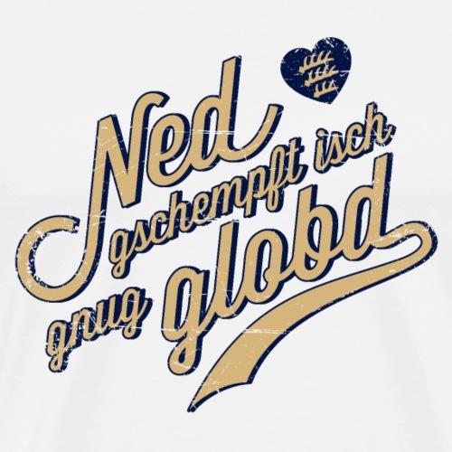 Ned gschempft - Männer Premium T-Shirt