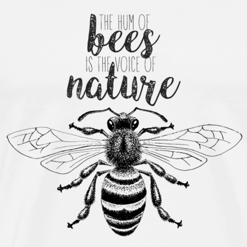 The hum of bees is the voice of nature - Männer Premium T-Shirt