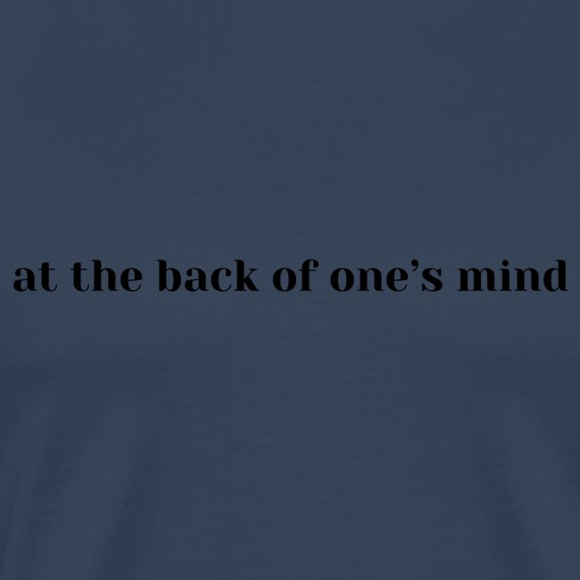 at the back of one's mind, feeling, in my soul