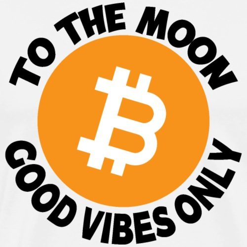 BITCOIN BTC TO THE MOON GOOD VIBES ONLY - Men's Premium T-Shirt