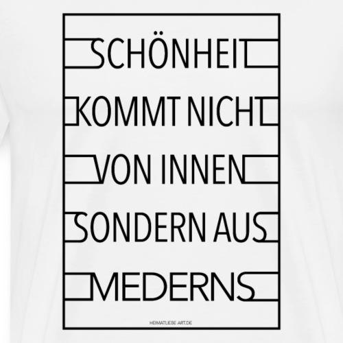 SCHÖNHEIT KOMMT NICHT VON INNEN SONDERN AUS MEDERN - Männer Premium T-Shirt