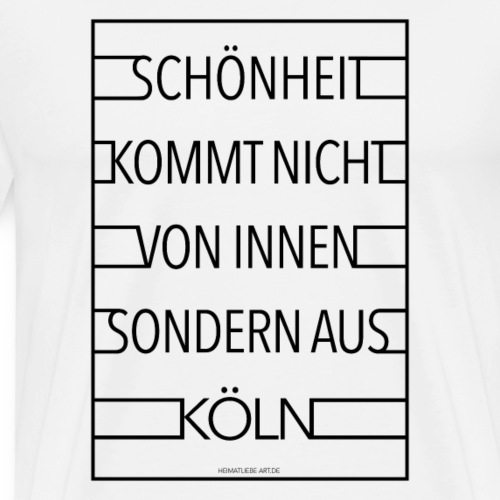 Schönheit kommt nicht von innen sondern aus Köln - Männer Premium T-Shirt