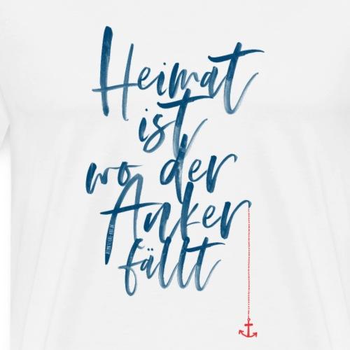HEIMAT IST WO DER ANKER FÄLLT - Männer Premium T-Shirt