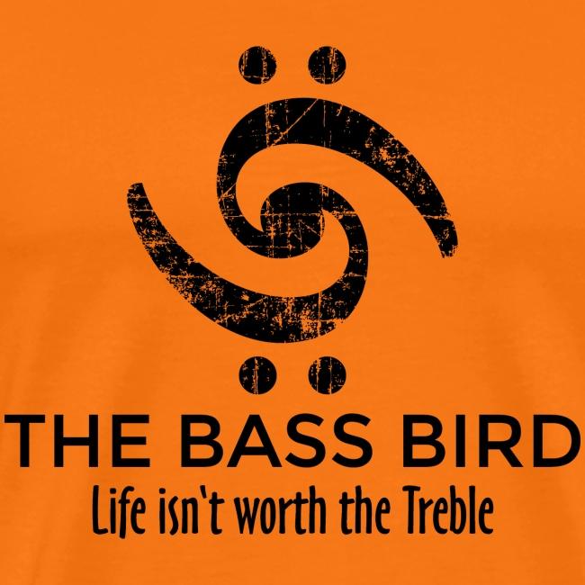 THE BASS BIRD - Life isn't worth the Treble