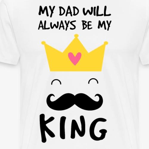 My dad will always be my King T-shirt - Men's Premium T-Shirt