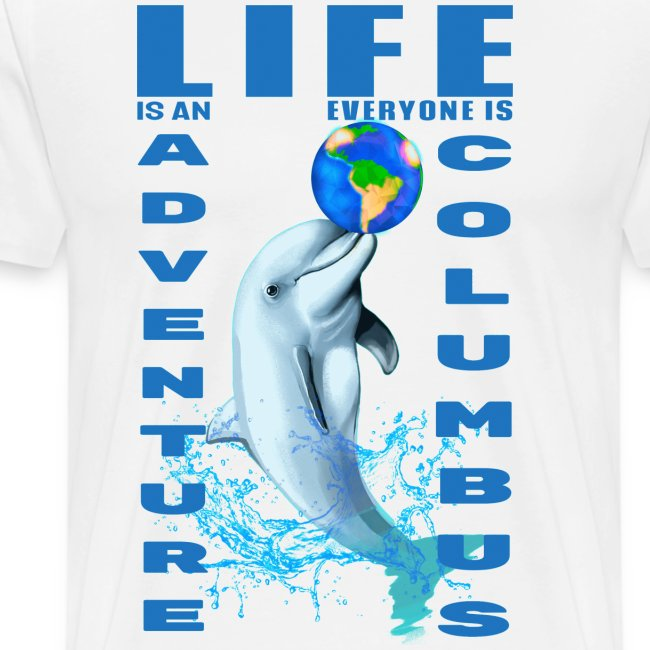 LIFE IS AN ADVENTURE EVERYONE IS COLUMBUS