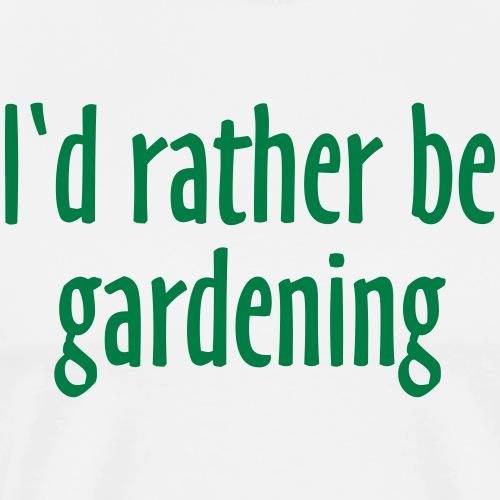 I'd rather be gardening - Lieber im Garten sein - Männer Premium T-Shirt