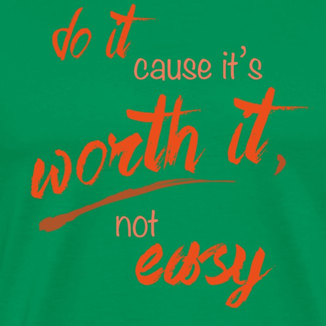Do it cause it's worth it, not easy