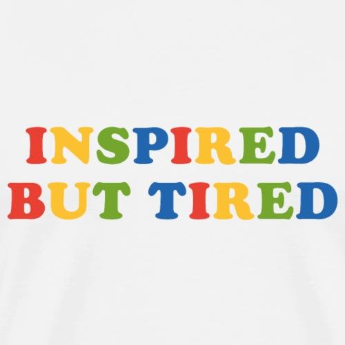 Inspired but tired - Männer Premium T-Shirt