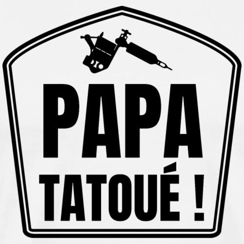 Papa tatoué ! - T-shirt Premium Homme