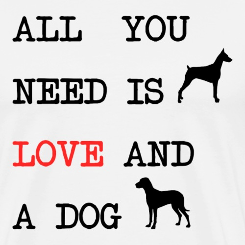 All You Need is Love and a Dog - Mannen Premium T-shirt