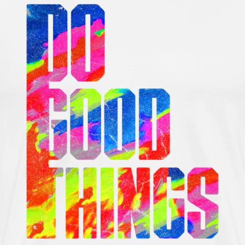 Do Good Things - Männer Premium T-Shirt