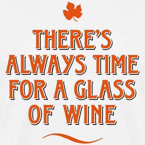 always Time for a Glass of Wine Wein Reben Trauben - Men's Premium T-Shirt