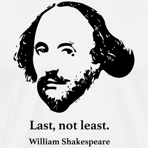 Shakespeare: Last, not least. - Männer Premium T-Shirt