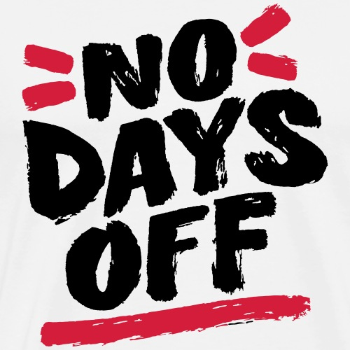 no days off - T-shirt Premium Homme