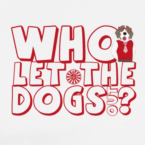 Who let The Dogs Out 2 - Männer Premium T-Shirt