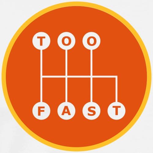 Too Fast - Miesten premium t-paita