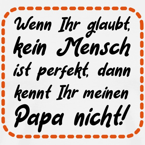 Papa ist perfekt Vater Sohn Tochter Spruch - Männer Premium T-Shirt