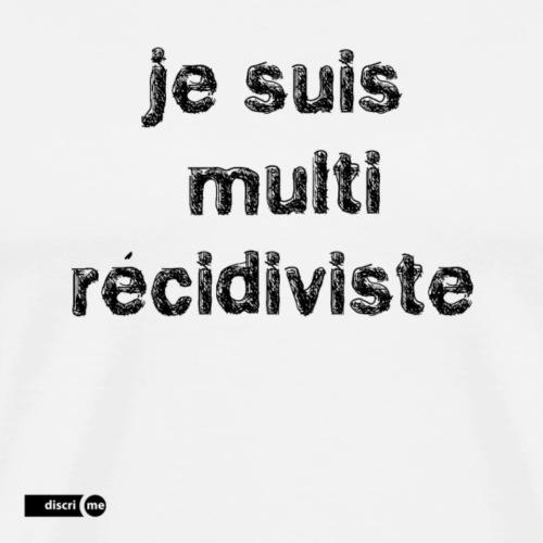Je suis multi récidiviste - T-shirt Premium Homme