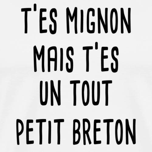 T'es mignon mais t'es un tout petit breton - T-shirt Premium Homme