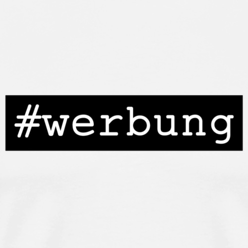 #werbung - Männer Premium T-Shirt