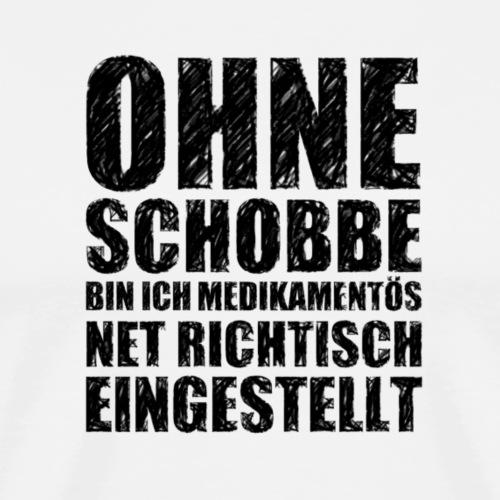 Ohne Schobbe - Männer Premium T-Shirt