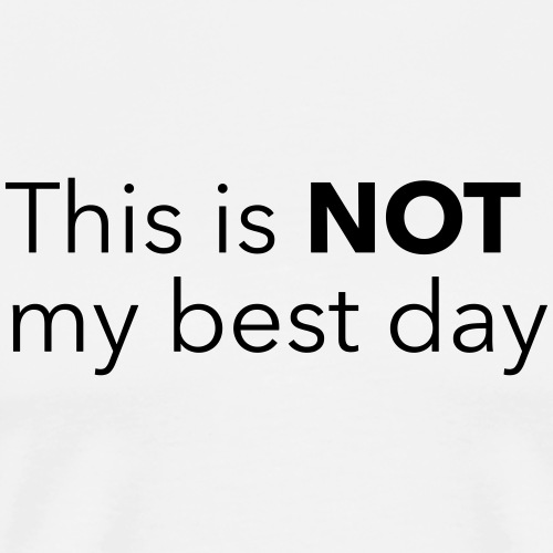 This is NOT my best day - Miesten premium t-paita