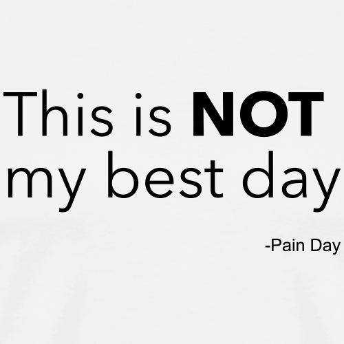 This is NOT my best day -Pain Day - Miesten premium t-paita