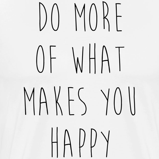 Do More Of What Makes You Happy Motivational Quote