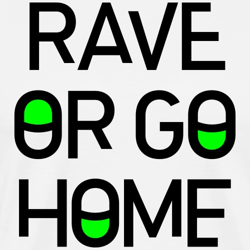 Rave Or Go Home Clubbing Party Spruch Hard Techno - Männer Premium T-Shirt