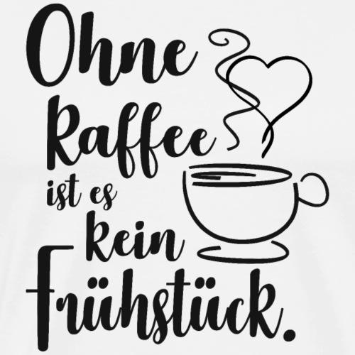 Ohne Kaffee ist es kein Frühstück schwarz - Männer Premium T-Shirt