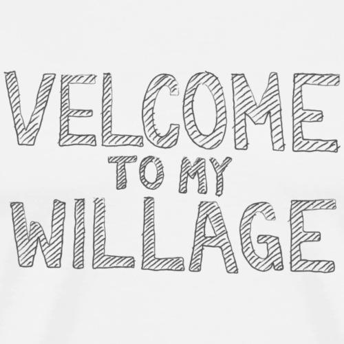 Velcome to My Willage - Männer Premium T-Shirt