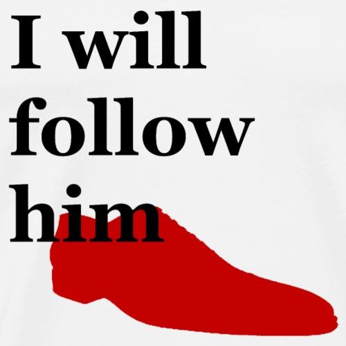 I will follow him - Mannen Premium T-shirt