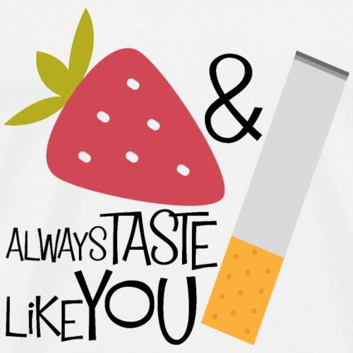 Erdbeeren & Zigaretten schmecken immer wie Du! - Männer Premium T-Shirt
