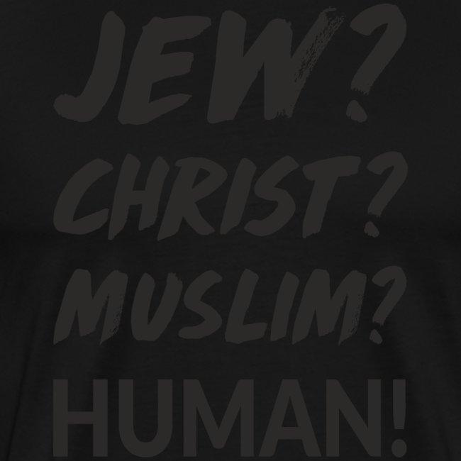Jew? Christ? Muslim? Human!