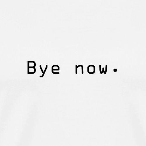 Bye now - Premium T-skjorte for menn