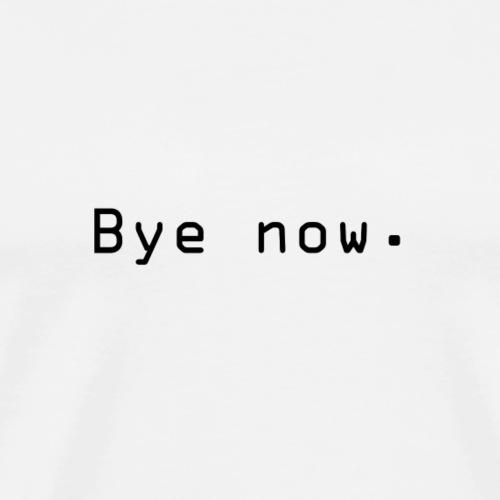 Bye now - Premium T-skjorte for menn