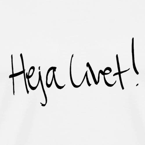 Heja Livet! - Premium-T-shirt herr