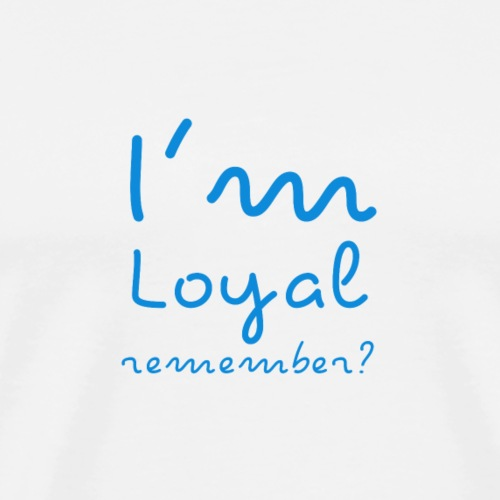 I'm Loyal, Remember? (Blue) - Men's Premium T-Shirt