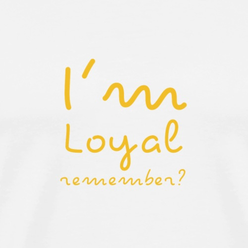 I'm Loyal, Remember? (Yellow) - Men's Premium T-Shirt