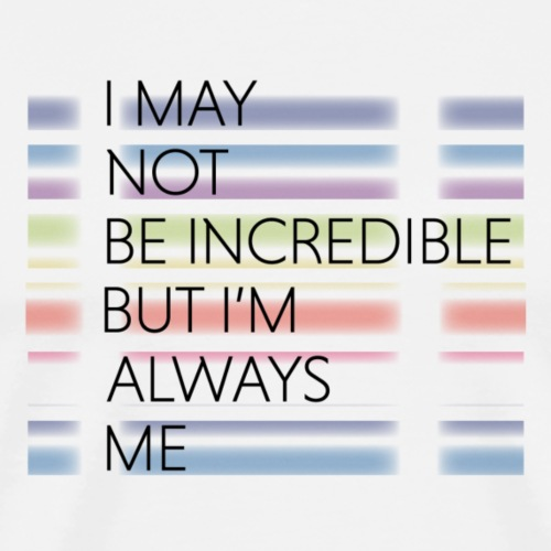 I may not be incredible - Men's Premium T-Shirt