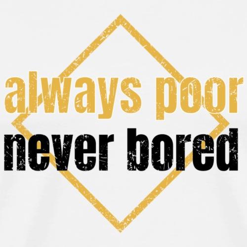 Always poor, Never Bored - Men's Premium T-Shirt