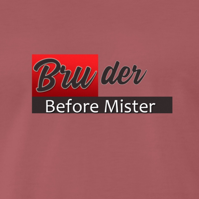 bruder before mister