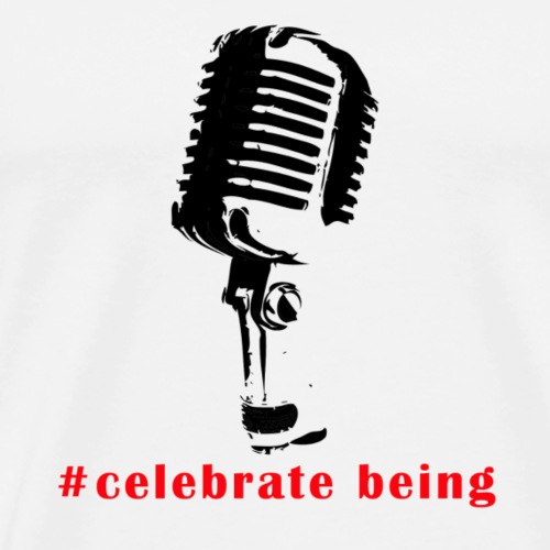 #celebrate being - Mikrofon - Männer Premium T-Shirt