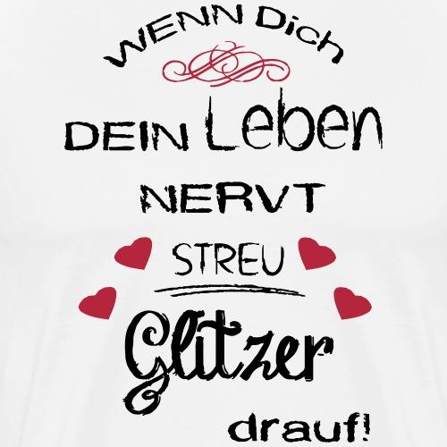 Leben Nervt Glitzer Drauf - Männer Premium T-Shirt